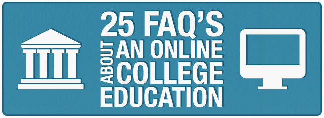 25 FAQ's about an online college education.